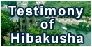Testimony of Hibakusha (atomic bomb survivors)<br />